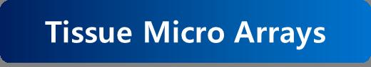 Tissue Micro Arrays